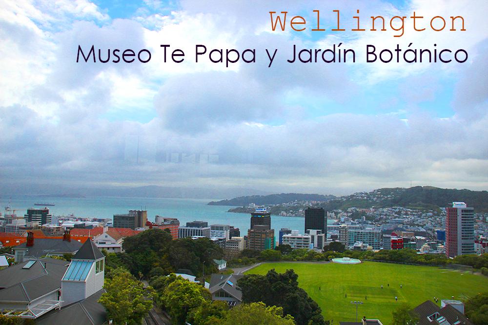 Wellington – Museo Te Papa y Jardín Botánico