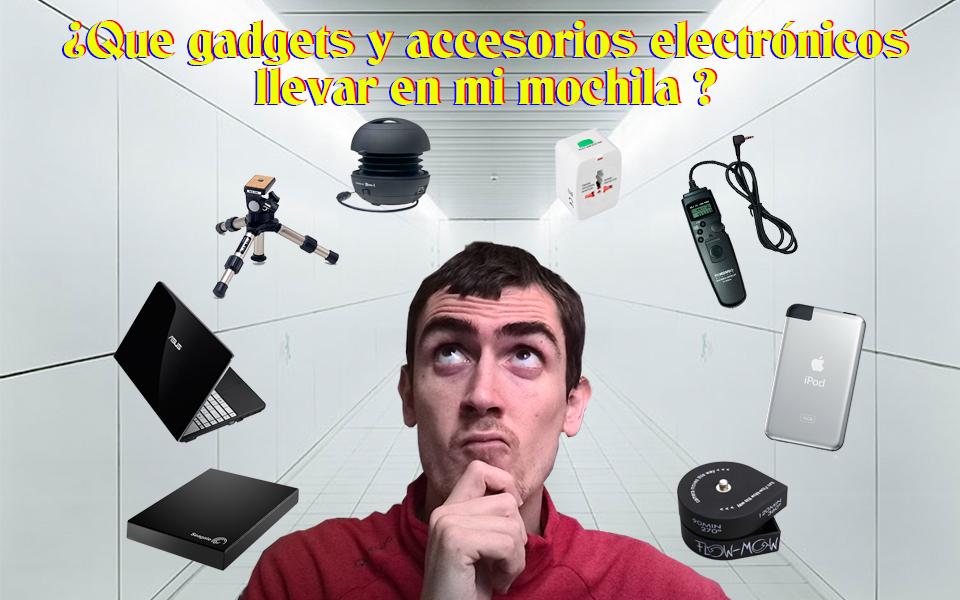 Gadgets y accesorios electrónicos indispensables en mi mochila para viajar un año ( mínimo ).